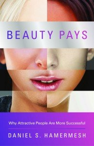 Beauty Pays, a new book by economics professor Daniel S. Hamermesh at the University of Texas-Austin, reveals what the world of advertising has known for decades - that beauty sells