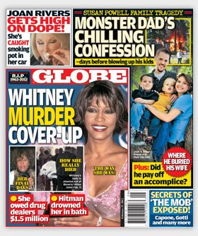 In the most recent issue Globe magazine published a shocking theory Whitney Houston was pregnant when she died and she was murdered by drug dealers photo