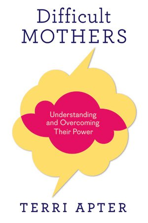 In Difficult Mothers Dr. Terri Apter a Cambridge academic examines the different types of problem mother and explains what can be done to turn her negative influence into a positive one photo