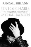 Untouchable The Strange Life And Tragic Death of Michael Jackson by Randall Sullivan