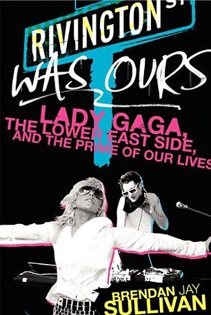 Lady Gaga's former best friend Brendan Jay Sullivan is preparing to release his tell-all book, Rivington Was Ours: Lady Gaga, The Lower East Side and the Prime of Our Live